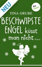 Tina Grube Beschwipste Engel küsst man nicht