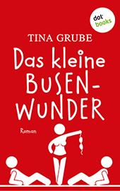 Tina Grube: Das kleine Busenwunder