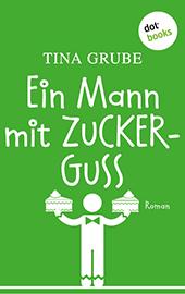 Tina Grube: Ein Mann mit Zuckerguss