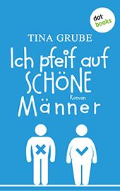 Tina Grube: Ich pfeif auf schöne Männer