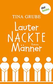 Tina Grube: Lauter nackte Männer