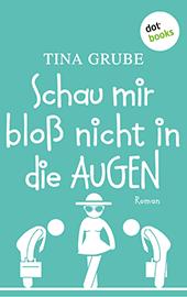 Tina Grube: Schau mir bloß nicht in die Augen